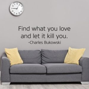 Adesivo Murale Find What You Love Charles Bukowski