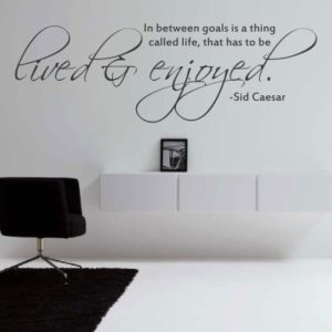 Adesivo Murale Life Has to Be Lived and Enjoyed Sid Caesar